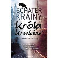 Literatura młodzieżowa, Bohater Krainy Króla Kruków [Cierechowicz Aneta] (opr. broszurowa)