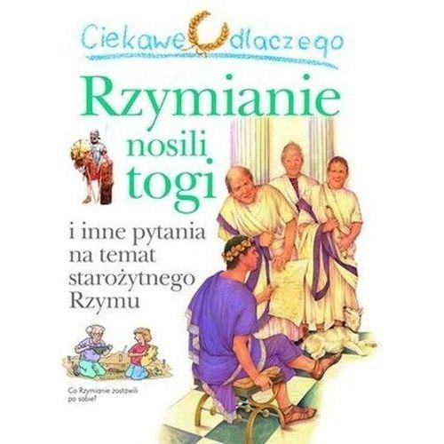 Książki dla dzieci, Ciekawe dlaczego Rzymianie nosili togi (opr. broszurowa)