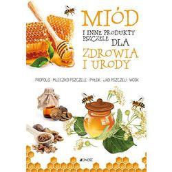 Miód I inne produkty pszczele dla zdrowia I urody (opr. broszurowa)