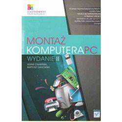 Montaż komputera PC. Ilustrowany przewodnik. Wydanie II (opr. miękka)