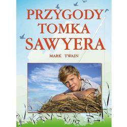 PRZYGODY TOMKA SAWYERA - Mark Twain OD 24,99zł DARMOWA DOSTAWA KIOSK RUCHU (opr. twarda)