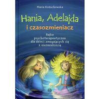 Książki dla dzieci, Hania, Adelajda i czasozmieniacz [Kożuchowska Maria] (opr. twarda)