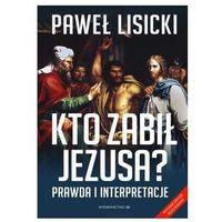 Książki religijne, Kto zabił Jezusa? - Paweł Lisicki (opr. broszurowa)