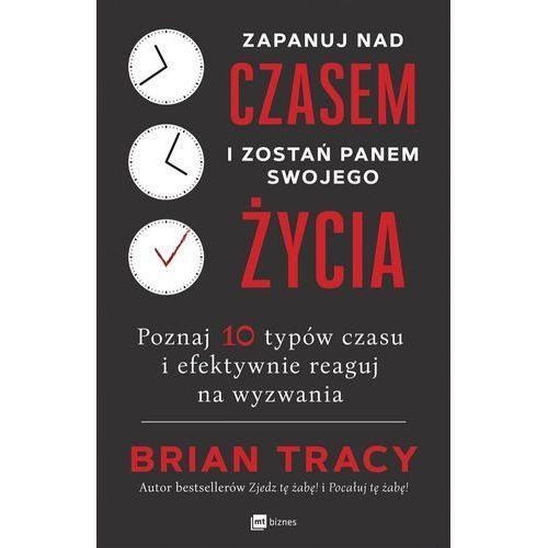 Biblioteka biznesu, Zapanuj nad czasem i zostań panem swojego życia - Brian Tracy (opr. miękka)