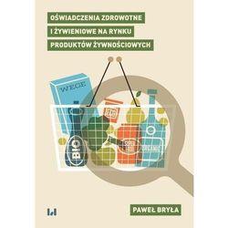 Oświadczenia zdrowotne i żywieniowe na rynku produktów żywnościowych - Paweł Bryła