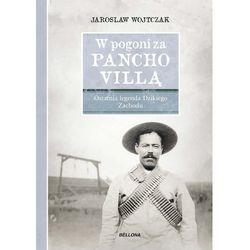 W pogoni za Pancho Villą. Ostatnia legenda... (opr. twarda)