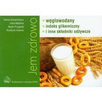 Książki medyczne, Jem zdrowo. Węglowodany, indeks glikemiczny i inne składniki odżywcze (opr. miękka)