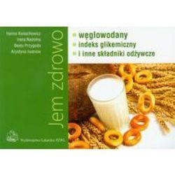 Jem zdrowo. Węglowodany, indeks glikemiczny i inne składniki odżywcze (opr. miękka)