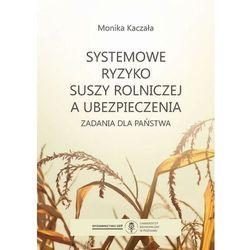 Systemowe ryzyko suszy rolniczej a ubezpieczenia - Monika Kaczała - ebook