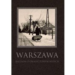 Warszawa. Ballada o okaleczonym mieście - Praca zbiorowa (opr. twarda)