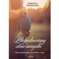 E-booki, Blogosławiony stan umysłu. Bajki terapeutyczne dla kobiet w ciąży - Karolina Piotrowska