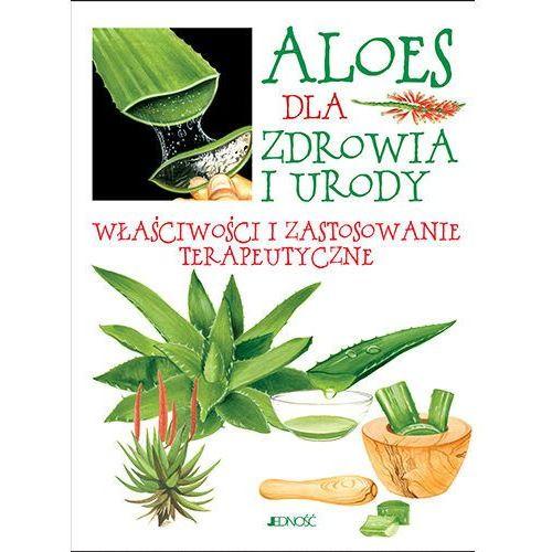 Pozostałe ziołolecznictwo, Aloes dla zdrowia i urody. Właściwości i zastosowanie terapeutyczne