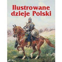 Ilustrowane dzieje Polski - Wysyłka od 3,99 - porównuj ceny z wysyłką (opr. twarda)
