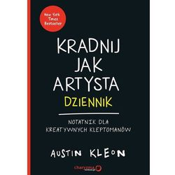 Kradnij jak artysta: Dziennik. Notatnik dla kreatywnych kleptomanów (opr. miękka)