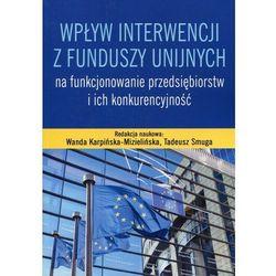 Wpływ interwencji z funduszy unijnych na funkcjonowanie przedsiębiorstw i ich konkurencyjność*natychmiastowawysyłkaod3,99 (opr. miękka)