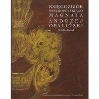Bibliotekoznastwo i bibliografie, Księgozbiór wielkopolskiego magnata Andrzej Opaliński (opr. twarda)