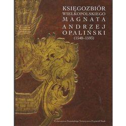 Księgozbiór wielkopolskiego magnata Andrzej Opaliński (opr. twarda)