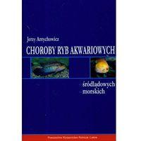 Książki o florze i faunie, Choroby ryb akwariowych, śródlądowych, morskich (opr. twarda)