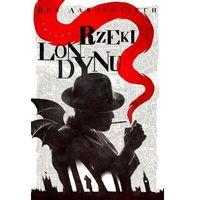 Książki fantasy i science fiction, Rzeki Londynu - Ben Aaronovitch DARMOWA DOSTAWA KIOSK RUCHU (opr. twarda)