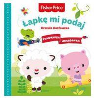 Książki dla dzieci, Fisher Price. Rymowanka Układanka. Łapkę mi podaj - Urszula Kozłowska (opr. kartonowa)