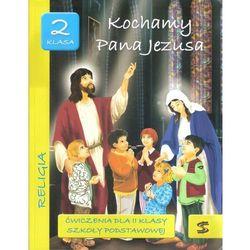 Kochamy Pana Jezusa. Religia. Klasa 2. Ćwiczenia. Szkoła podstawowa (opr. miękka)