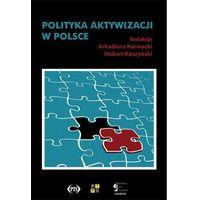 E-booki, Polityka aktywizacji w Polsce. Nowy paradygmat zmiany społecznej czy działania pozorne? - Arkadiusz Karwacki, Hubert Kaszyński