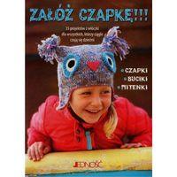 Hobby i poradniki, Załóż czapkę!!! 35 projektów z włóczki dla wszystkich, którzy czują się dziećmi (opr. miękka)