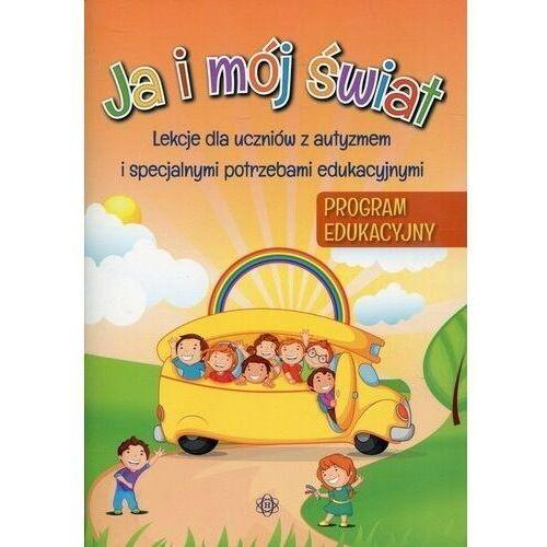 Pozostałe książki, Ja i mój świat Program edukacyjny Lekcje dla uczniów z autyzmem i specjalnymi potrzebami edukacyjnymi (opr. broszurowa)
