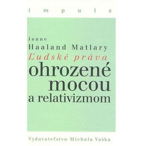 Pozostałe książki, Ľudské práva ohrozené mocou a relativizmom Janne Haaland Matlary