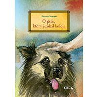 Książki dla dzieci, O psie, który jeździł koleją wydanie z opracowaniem - Roman Pisarski (opr. twarda)