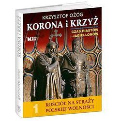 Korona i Krzyż Czas Piastów i Jagiellonów Kościół na straży polskiej wolności - Ożóg Krzysztof, Bujak Adam (opr. twarda)