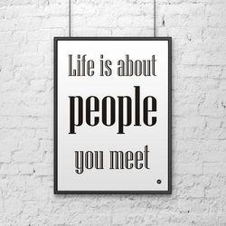 Plakat dekoracyjny 50x70 cm LIFE IS ABOUT PEOPLE YOU MEET biały by DekoSign