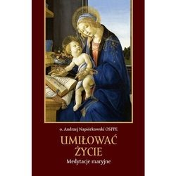 Umiłować życie. Medytacje maryjne - o Andrzej Napiórkowski OSPPE - ebook