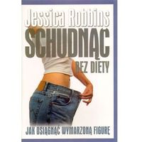 Książki medyczne, Schudnąć bez diety. Jak osiągnąć wymarzoną figurę (opr. miękka)