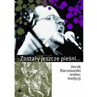 E-booki, Zostały jeszcze pieśni. Jacek Kaczmarski wobec tradycji