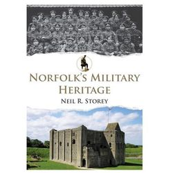 Norfolk's Military Heritage Storey, Neil R.