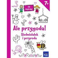 Książki dla dzieci, Ale przygoda! Siedmiolatek i przyroda (opr. miękka)