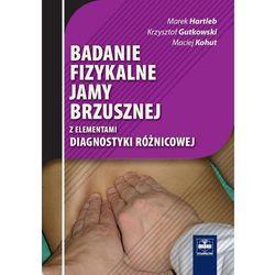Badanie fizykalne jamy brzusznej - Hartleb Marek, Gutkowski Krzysztof, Kohut Maciej (opr. miękka)