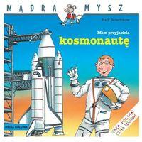 Książki dla dzieci, Mądra Mysz Mam przyjaciela kosmonautę (opr. broszurowa)