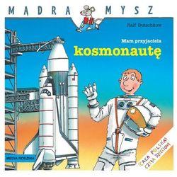 Mądra Mysz Mam przyjaciela kosmonautę (opr. broszurowa)