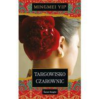 Powieści, Targowisko czarownic - Mingmei Yip (opr. miękka)