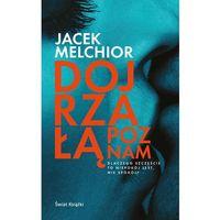 Literatura kobieca, obyczajowa, romanse, Dojrzałą poznam - Jacek Melchior DARMOWA DOSTAWA KIOSK RUCHU (opr. miękka)