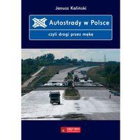 Biblioteka motoryzacji, Autostrady w Polsce czyli drogi przez mękę - Janusz Kaliński (opr. twarda)