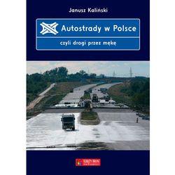 Autostrady w Polsce czyli drogi przez mękę - Janusz Kaliński (opr. twarda)