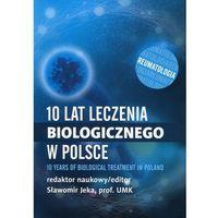 Książki medyczne, 10 lat leczenia biologicznego chorób... (opr. broszurowa)