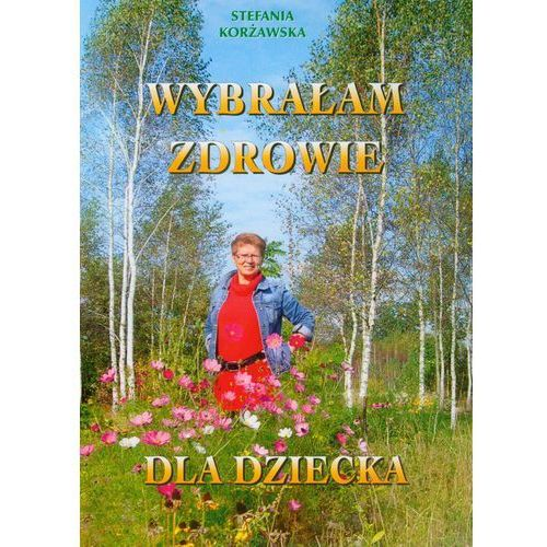 Książki medyczne, Wybrałam zdrowie dla dziecka (opr. miękka)