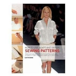 How to Use, Adapt and Design Sewing Patterns (opr. miękka)