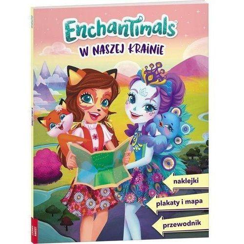 Książki dla dzieci, Enchantimals. W Naszej Krainie (opr. broszurowa)