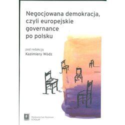 Negocjowana demokracja czyli europejskie governance po polsku (opr. miękka)