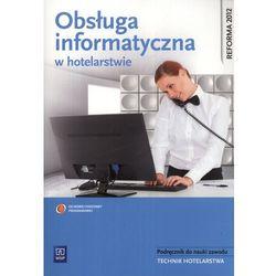 Obsługa informatyczna w hotelarstwie Podręcznik do nauki zawodu z płytą CD (opr. miękka)